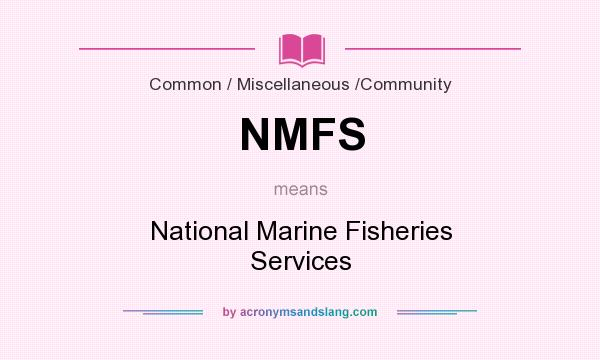 What does NMFS mean? It stands for National Marine Fisheries Services