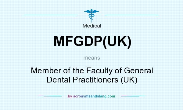 What does MFGDP(UK) mean? It stands for Member of the Faculty of General Dental Practitioners (UK)
