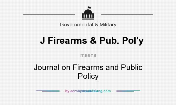 What does J Firearms & Pub. Pol`y mean? It stands for Journal on Firearms and Public Policy