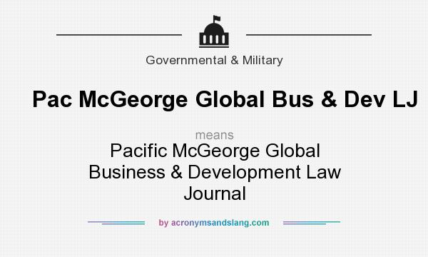 What does Pac McGeorge Global Bus & Dev LJ mean? It stands for Pacific McGeorge Global Business & Development Law Journal