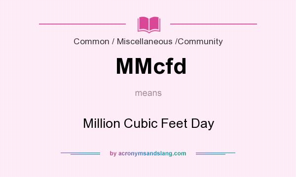 What does MMcfd mean? It stands for Million Cubic Feet Day