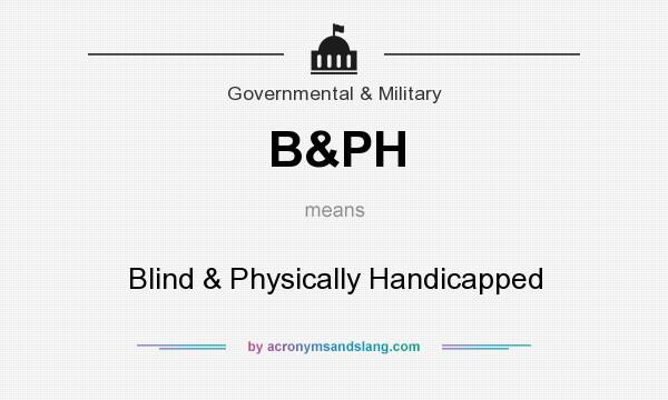 What does B&PH mean? It stands for Blind & Physically Handicapped