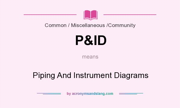 What does P&ID mean? It stands for Piping And Instrument Diagrams