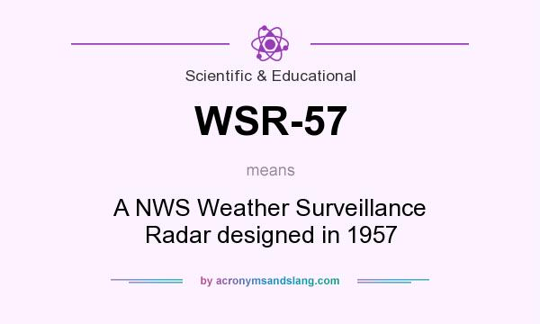 What does WSR-57 mean? It stands for A NWS Weather Surveillance Radar designed in 1957