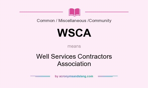 What does WSCA mean? It stands for Well Services Contractors Association