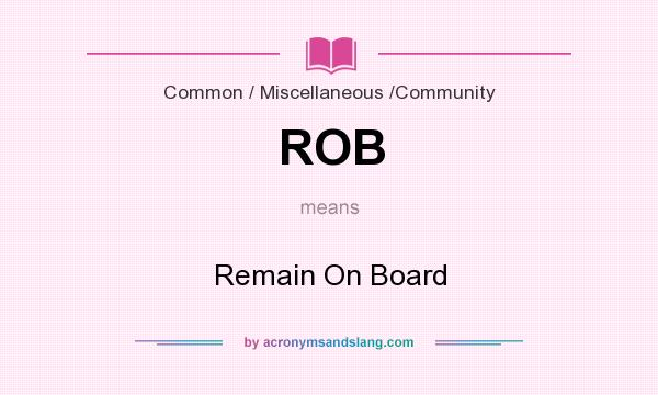 What does ROB mean? It stands for Remain On Board