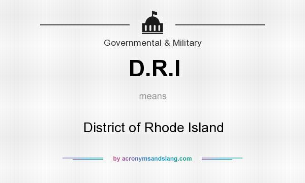 What does D.R.I mean? It stands for District of Rhode Island