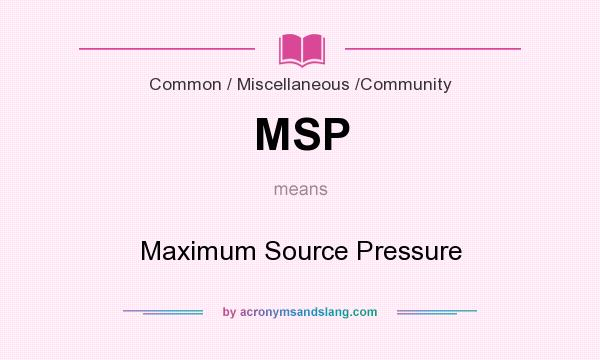 What does MSP mean? It stands for Maximum Source Pressure