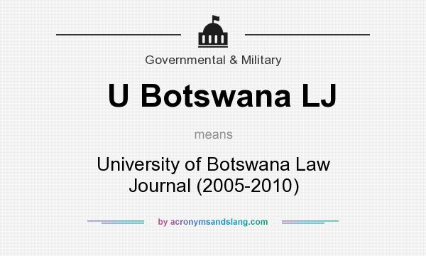 What does U Botswana LJ mean? It stands for University of Botswana Law Journal (2005-2010)