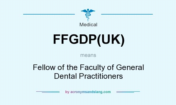 What does FFGDP(UK) mean? It stands for Fellow of the Faculty of General Dental Practitioners
