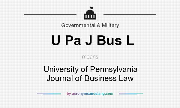 What does U Pa J Bus L mean? It stands for University of Pennsylvania Journal of Business Law