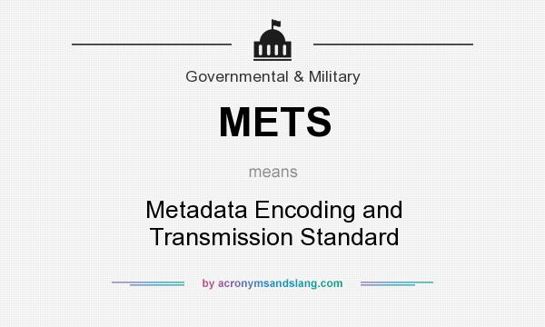 What does METS mean? It stands for Metadata Encoding and Transmission Standard