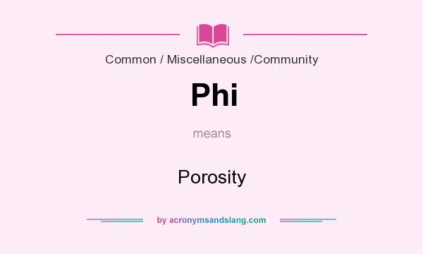 What does Phi mean? It stands for Porosity