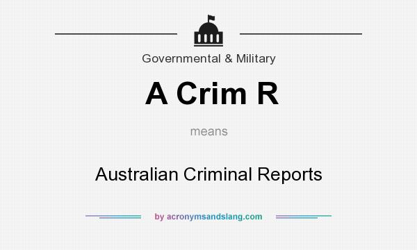 What does A Crim R mean? It stands for Australian Criminal Reports