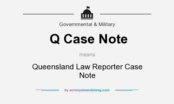 What does Q Case Note mean? It stands for Queensland Law Reporter Case Note