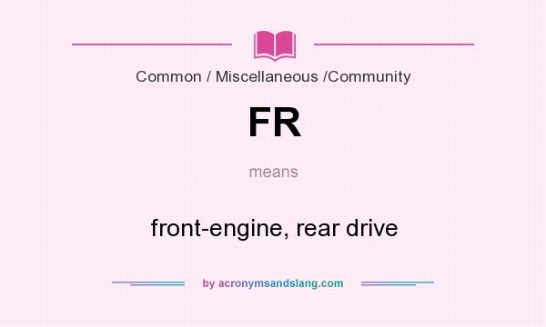 What does FR mean? It stands for front-engine, rear drive