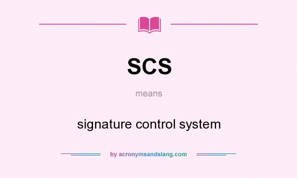 SCS - signature control system in Undefined by
