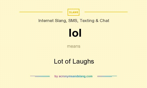 What does lol mean? It stands for Lot of Laughs
