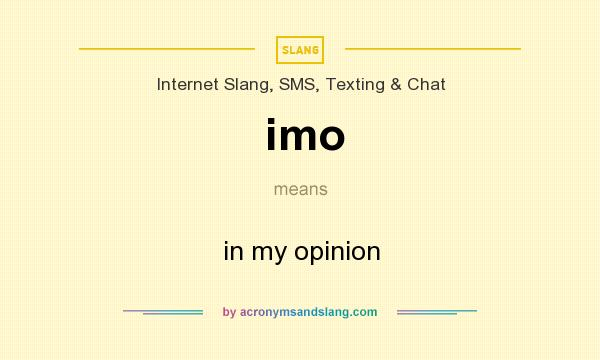 What does imo  mean? It stands for in my opinion