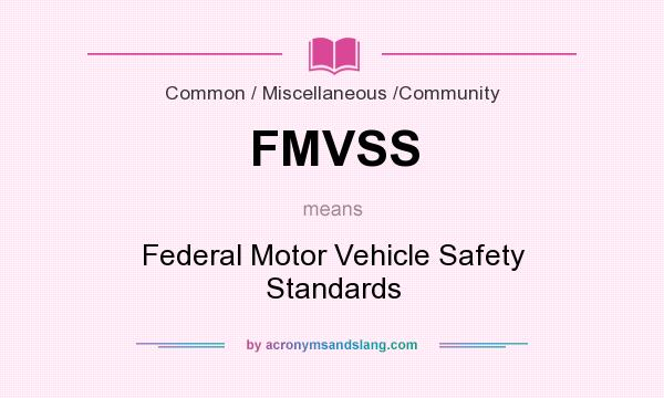 What does FMVSS mean? It stands for Federal Motor Vehicle Safety Standards