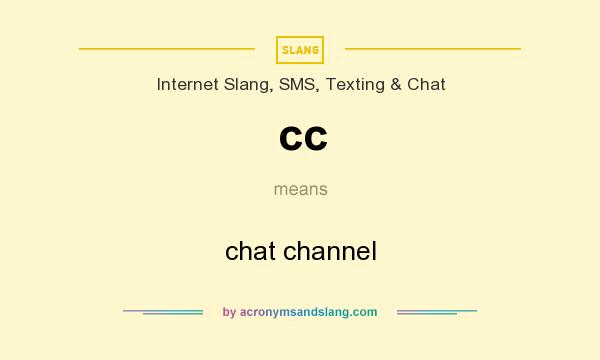 What does сс mean? It stands for chat channel