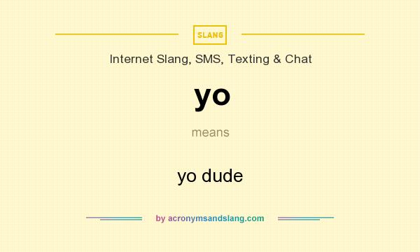 What does yo mean? It stands for yo dude