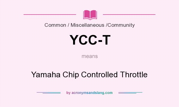 What does YCC-T mean? It stands for Yamaha Chip Controlled Throttle