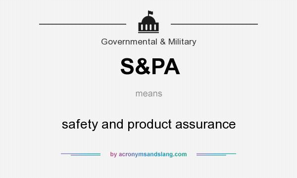 What does S&PA mean? It stands for safety and product assurance
