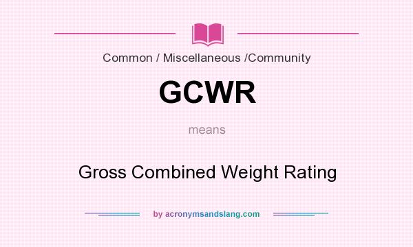 What does GCWR mean? It stands for Gross Combined Weight Rating
