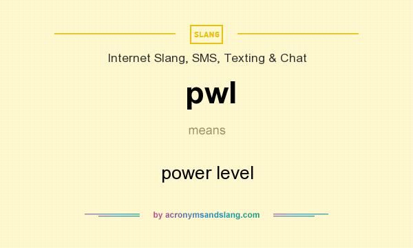 What does pwl mean? It stands for power level