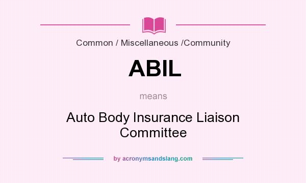 What does ABIL mean? It stands for Auto Body Insurance Liaison Committee