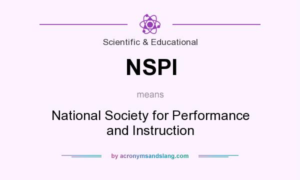 What does NSPI mean? It stands for National Society for Performance and Instruction