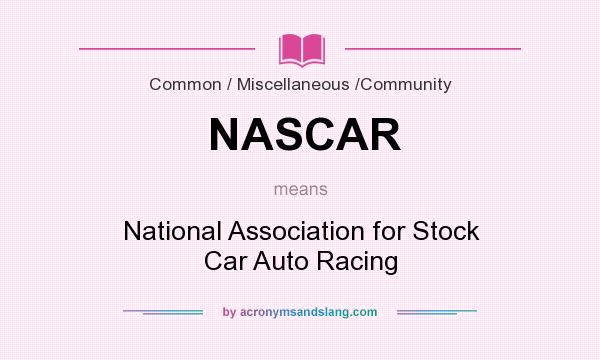 the national association for stock car auto Nascar (national association of stock car auto racing) is a private company that acts as the ruling organization for all major stock car races in the united states.