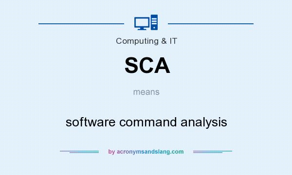 What does SCA mean? It stands for software command analysis