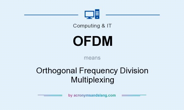What does OFDM mean? It stands for Orthogonal Frequency Division Multiplexing
