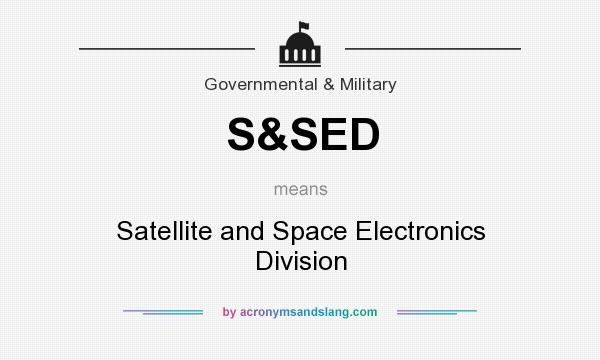 What does S&SED mean? It stands for Satellite and Space Electronics Division
