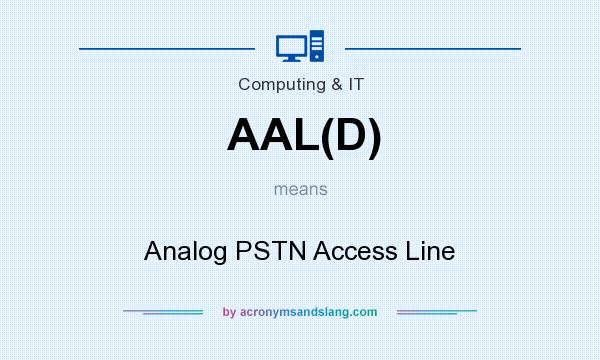 What does AAL(D) mean? It stands for Analog PSTN Access Line