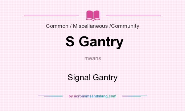 What does S Gantry mean? It stands for Signal Gantry
