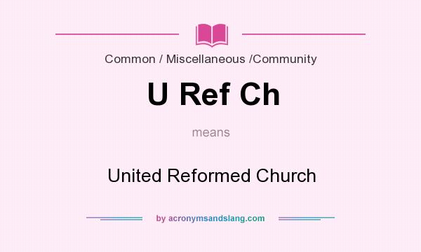 What does U Ref Ch mean? It stands for United Reformed Church