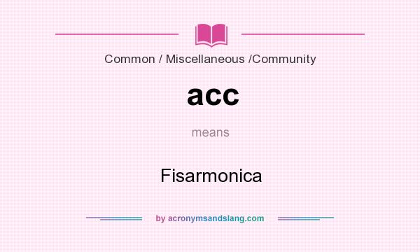 What does acc mean? It stands for Fisarmonica
