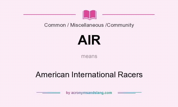 What does AIR mean? It stands for American International Racers