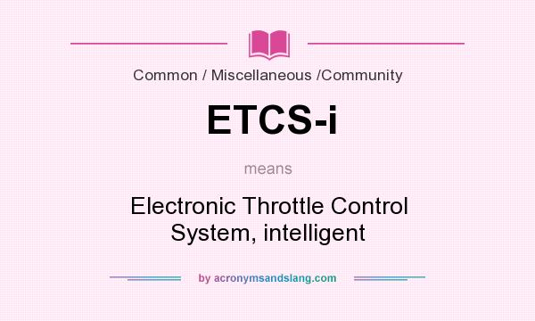 What does ETCS-i mean? It stands for Electronic Throttle Control System, intelligent