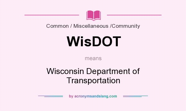 What does WisDOT mean? It stands for Wisconsin Department of Transportation