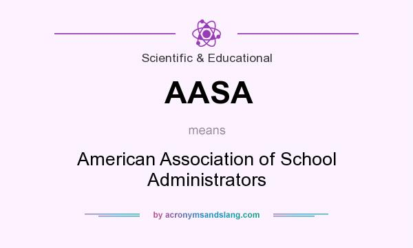 What does AASA mean? It stands for American Association of School Administrators