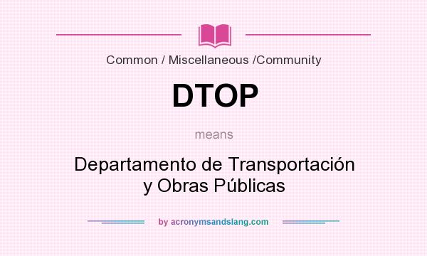 What does DTOP mean? It stands for Departamento de Transportación y Obras Públicas
