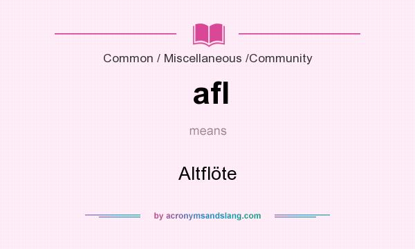 What does afl mean? It stands for Altflöte
