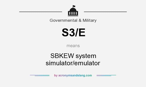 What does S3/E mean? It stands for SBKEW system simulator/emulator