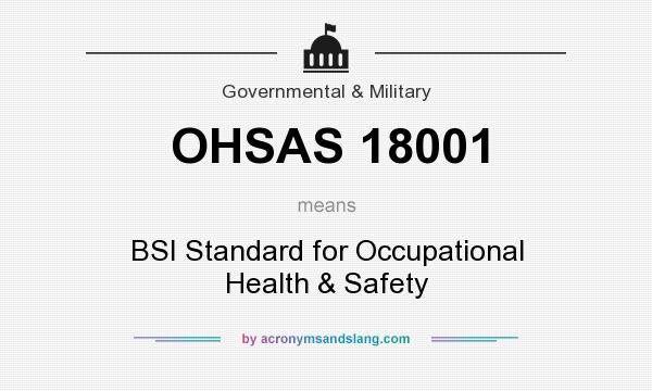 What does OHSAS 18001 mean? It stands for BSI Standard for Occupational Health & Safety