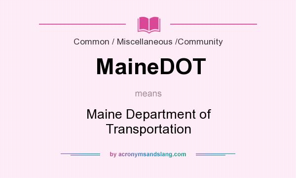 What does MaineDOT mean? It stands for Maine Department of Transportation