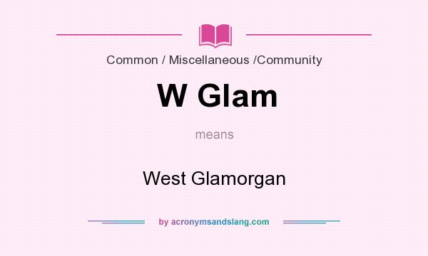 What does W Glam mean? It stands for West Glamorgan